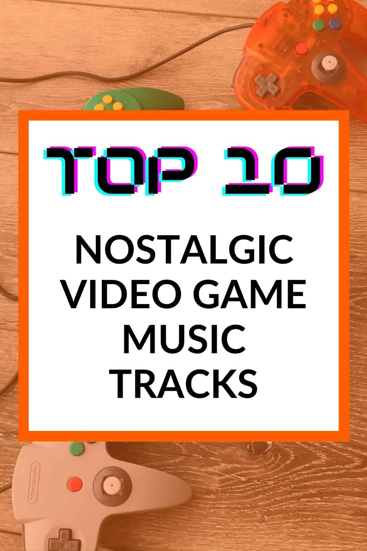 Text and image graphic for top 10 nostalgic video game tracks.